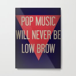 Pop Music Will Never Be Low Brow Metal Print