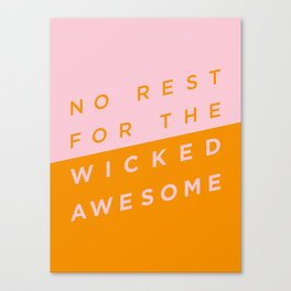 No Rest for the Wicked Awesome Canvas Print