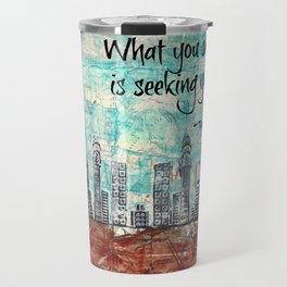 What You Seek, Is Seeking You Travel Mug