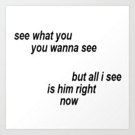 I see only him Art Print