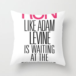 Run like Adam Levine is waiting at the finish line Throw Pillow