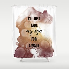 I'll just take my ego for a walk - Movie quote collection Shower Curtain