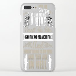 FIRE FIGHTER IS LIKE RIDING A BIKE Clear iPhone Case