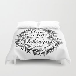 Have A Lot Of Patience Duvet Cover