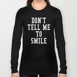 Don't Tell Me To Smile (Black & White) Long Sleeve T-shirt