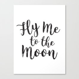 Fly Me To The Moon Quote Love Black and White Minimalist Romantic Anniversary Canvas Print