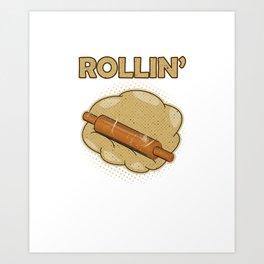 Pastry Baker Patissier Bread Maker Breads Kneading They See Me Rollin' I'm Bakin' Baking Gift Art Print