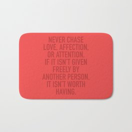 Never Chase Love, Affection, Or Attention Bath Mat