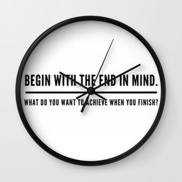 Begin With The End In Mind Wall Clock