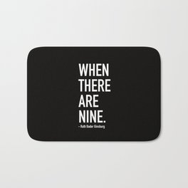 WHEN THERE ARE NINE. - Ruth Bader Ginsburg Bath Mat