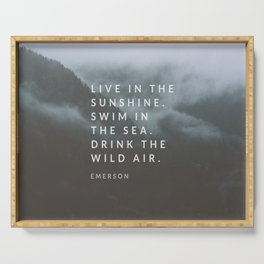 Live in the sunshine. Swim in the sea. Drink the wild air. Serving Tray