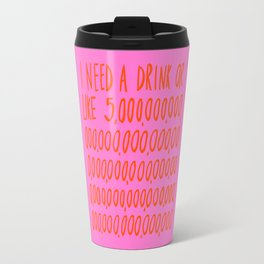 I Need a Drink Travel Mug
