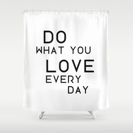 Do what you love very day Shower Curtain