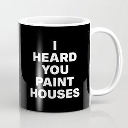 I Heard You Paint Houses Coffee Mug