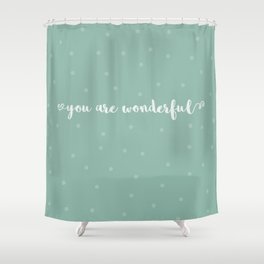 You are wonderful | motivational print Shower Curtain