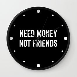 Need Money, Not Friends Funny Quote Wall Clock