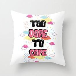 TOO DOPE TO COPE Throw Pillow