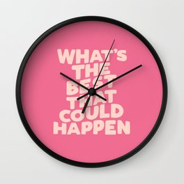 What's The Best That Could Happen Wall Clock
