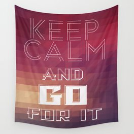 Keep calm and go for it Wall Tapestry