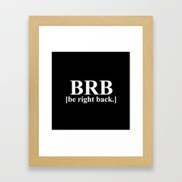 BRB - Be Right Back Framed Art Print