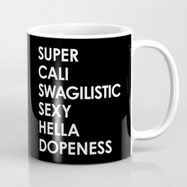 SUPER CALI SWAGILISTIC SEXY HELLA DOPENESS (Black & White) Coffee Mug