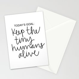 Keep The Tiny Humans Alive Stationery Cards
