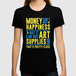 Money Can't Buy Happiness But It Can Buy Art Supplies T-shirt