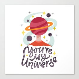 You're My Universe Canvas Print