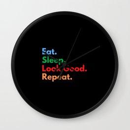 Eat. Sleep. Look Good. Repeat. Wall Clock