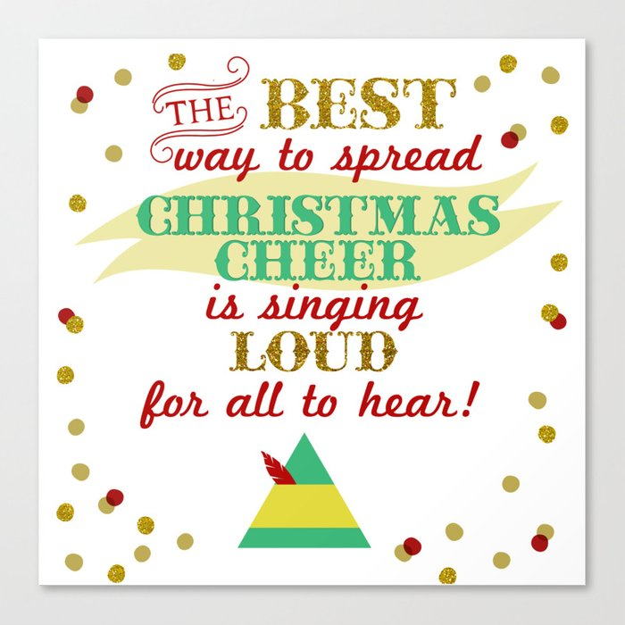 Christmas Cheer.The Best Way To Spread Christmas Cheer Is Singing Loud For All To Hear Canvas Print By Ashleyjlarson