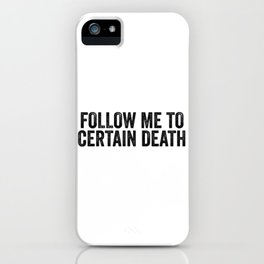 Follow Me To Certain Death iPhone Case