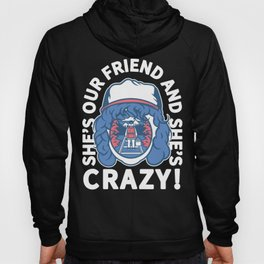 She's Our Friend And She's Crazy! Hoody