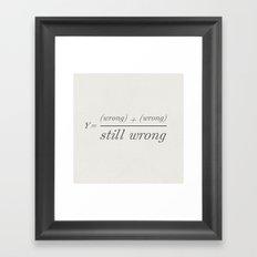 2 wrongs don't make a right Framed Art Print