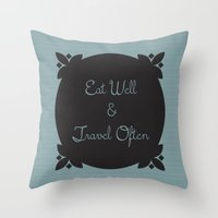 eat well travel often Throw Pillows featuring Eat Well and Travel Often 1.2 by LB_M