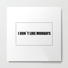 I don't like mondays Metal Print