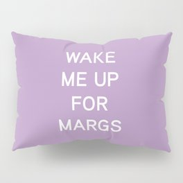 Wake Me Up For Margs - funny simple lavender purple Pillow Sham