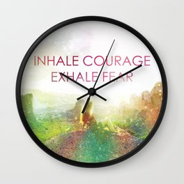 Inhale Courage Exhale Fear Wall Clock