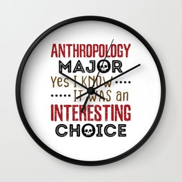 Anthropology Major Yes I Know It Was An Interesting Choice Wall Clock