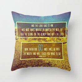 GO. (EXODUS 4:11-12) Throw Pillow