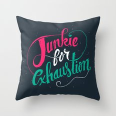 Junkie For Exhaustion Throw Pillow