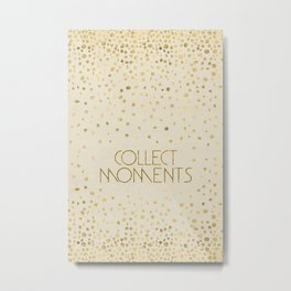 Text Art COLLECT MOMENTS | glittering gold Metal Print