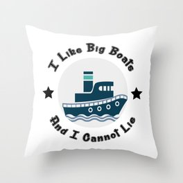 I Like Big Boats And I Cannot Lie Boating Funny Throw Pillow