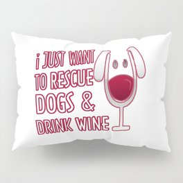 RESCUE DOGS & DRINK WINE Pillow Sham