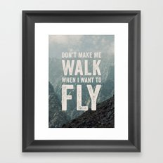 Don't Make Me Walk When I Want To Fly Framed Art Print