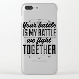 Your battle is my battle. We fight together. Clear iPhone Case