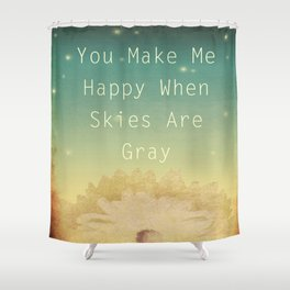 You Make Me Happy Shower Curtain