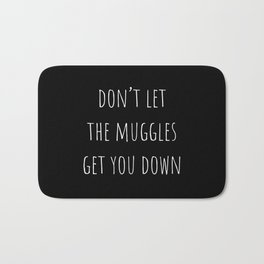 Don't Let the Muggles Get You Down (Black) Bath Mat