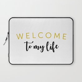 Welcome To My Life Laptop Sleeve