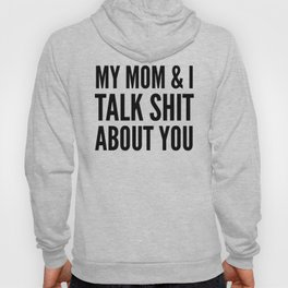 MY MOM & I TALK SHIT ABOUT YOU Hoody