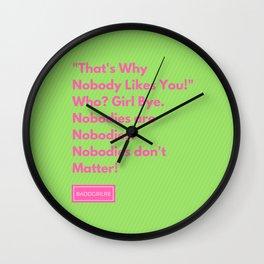 Nobody likes you. Wall Clock
